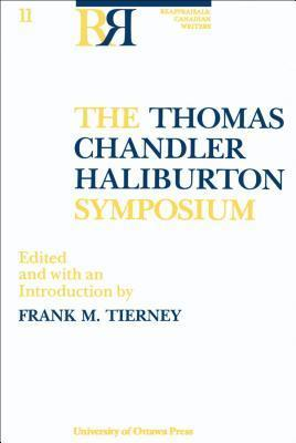 The Thomas Chandler Haliburton Symposium (Reappraisals  Canadian Writers)