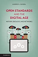 Open Standards and the Digital Age: History, Ideology, and Networks