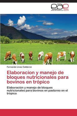 Elaboracion y Manejo de Bloques Nutricionales Para Bovinos En Tropico