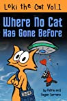 Where No Cat Has Gone Before (Loki the Cat, Volume 1)