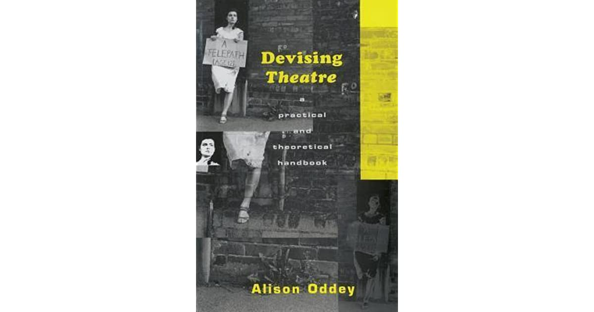 A Practical and Theoretical Handbook Devising Theatre