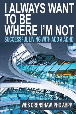 I Always Want to Be Where I'm Not Successful Living with ADD and ADHD (1)