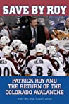 Save by Roy: Patrick Roy and the Return of the Colorado Avalanche