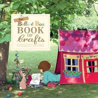 The Belle and Boo Book of Crafts: 25 Enchanting Projects to Make for Children