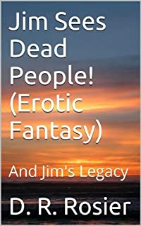 Jim Sees Dead People! (Erotic Fantasy) (And Jim's Legacy)