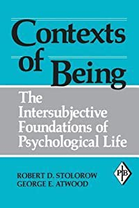 Contexts of Being: The Intersubjective Foundations of Psychological Life