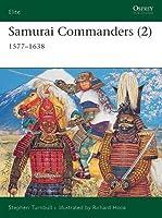 Samurai Commanders (2): 1577-1638