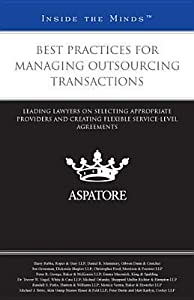 Best Practices for Managing Outsourcing Transactions: Leading Lawyers on Selecting Appropriate Providers and Creating Flexible Service-Level Agreements