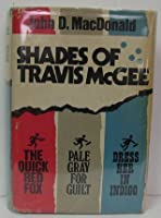 Shades of Travis McGee: The Quick Red Fox, Pale Gray For Guilt, Dress Her in Indigo
