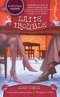 Latte Trouble (Coffeehouse Mystery, #3)