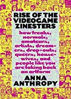 Rise of the Videogame Zinesters: How Freaks, Normals, Amateurs, Artists, Dreamers, Drop-outs, Queers, Housewives, and People Like You Are Taking Back an Art Form