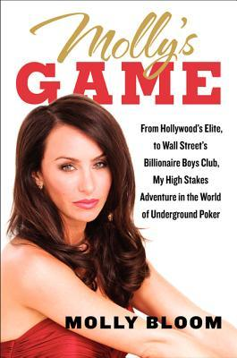 Molly's Game: From Hollywood's Elite to Wall Street's Billionaire Boys Club, My High-Stakes Adventure in the World of Underground Poker