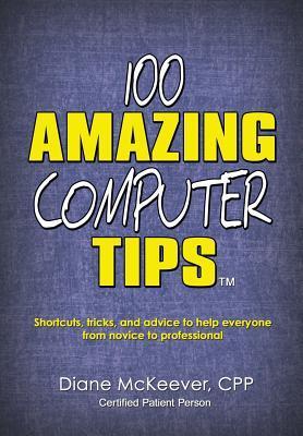100 Amazing Computer Tips (Amazing Tips)