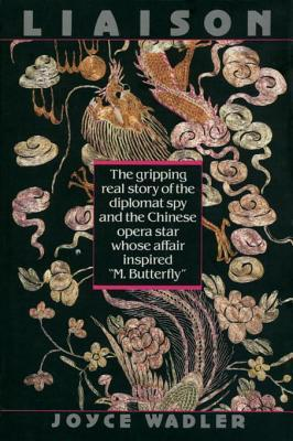 Liaison The Gripping Real Story Of The Diplomat Spy And The Chinese Opera Star By Joyce Wadler
