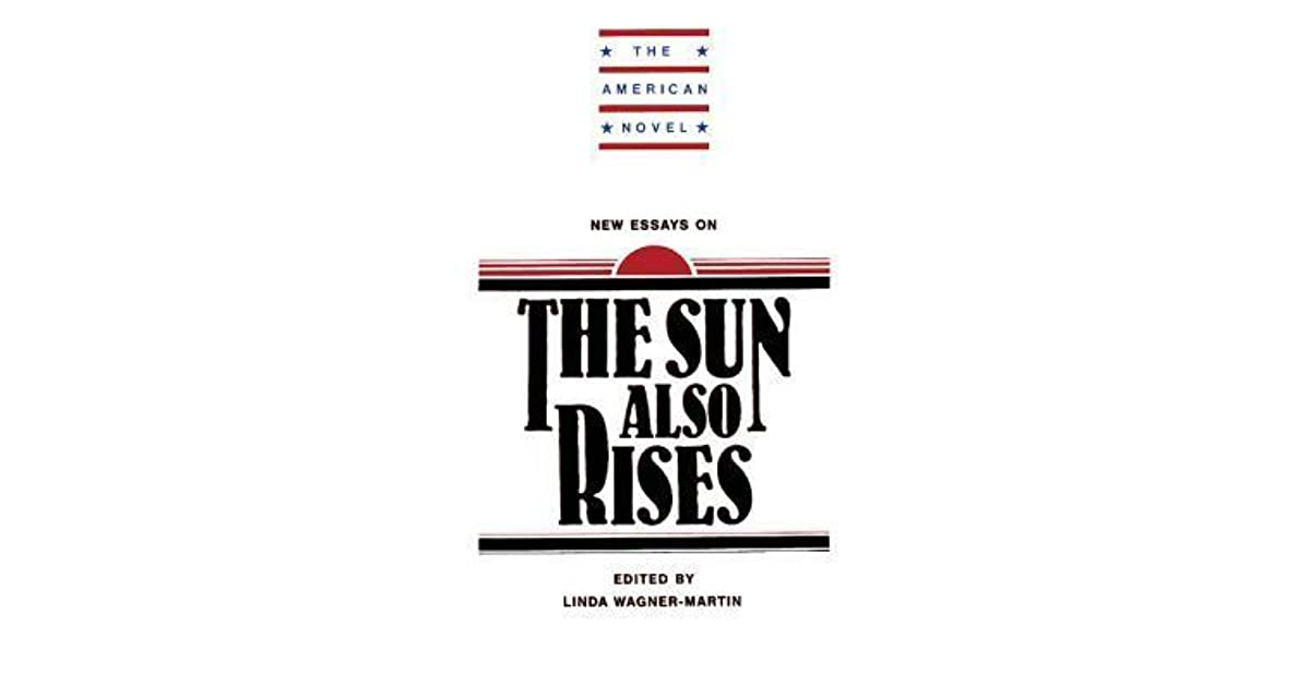 new essays on the sun also rises by martin linda wagner