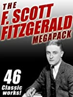The F. Scott Fitzgerald Megapack: 46 Classic Works