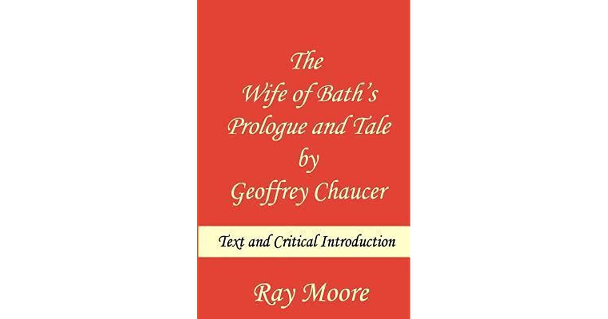 an analysis of emotions portrayed in the wife of the baths tale by geoffrey chaucer Analysis of some of the early manuscripts of the canterbury tales suggests that chaucer originally intended to assign the wife of bath the tale that is now attributed to the shipman some people th.