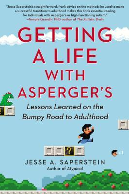 Getting a Life with Asperger's: Lessons Learned on the Bumpy Road to Adulthood