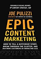 Epic Content Marketing: How to Tell a Different Story, Break Through the Clutter, and Win More Customers by Marketing Less: How to Tell a Different Story, Break Through the Clutter, and Win More Customers by Marketing Less