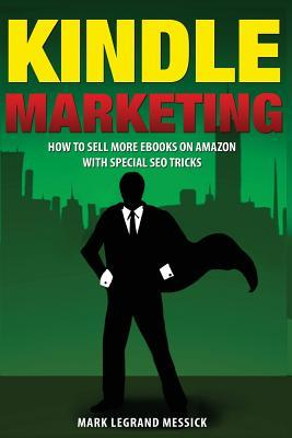 Kindle Marketing: How to Sell More eBooks on Amazon with Special Seo Tricks