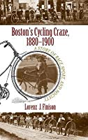 Boston's Cycling Craze, 1880-1900: A Story of Race, Sport, and Society
