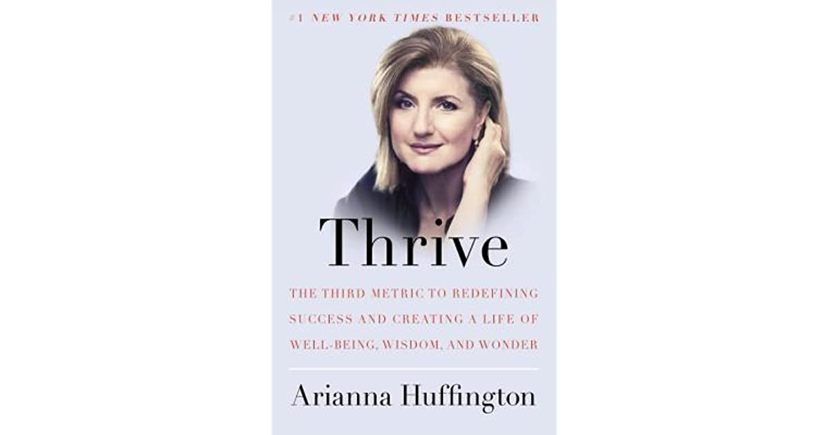 Thrive the third metric to redefining success and creating a life thrive the third metric to redefining success and creating a life of well being wisdom and wonder by arianna huffington fandeluxe Images