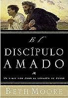 El Discipulo Amado / the Beloved  Disciple: un viaje con juan al corazon de jesus