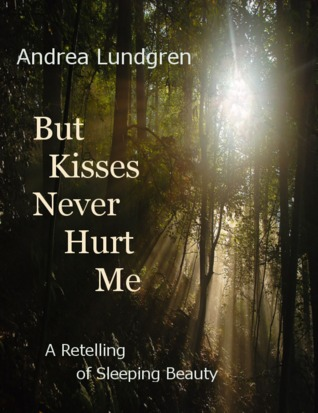 But Kisses Never Hurt Me: A Retelling of Sleeping Beauty