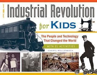 The Industrial Revolution for Kids  The People and Technology That Changed the World  With 21 Activities
