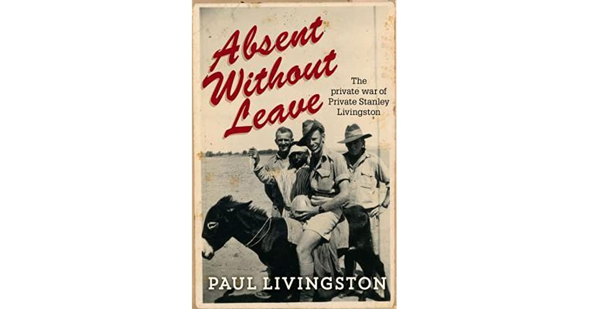 Absent Without Leave The private war of Private Stanley Livingston
