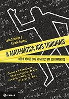 A Matemática nos Tribunais: Uso e Abuso dos Números em Julgamentos