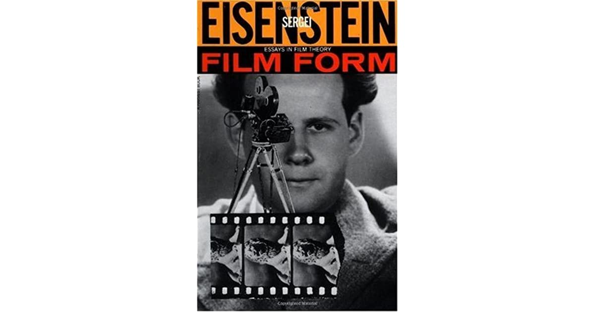 sergei eisenstein film form essays in film theory Twelve essays written between 1928 and 1945 that demonstrate key points in the development of eisenstein's film theory and in particular his analysis of the sound-film.