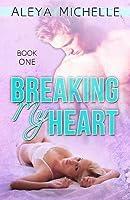 Breaking My Heart (My Heart #1)