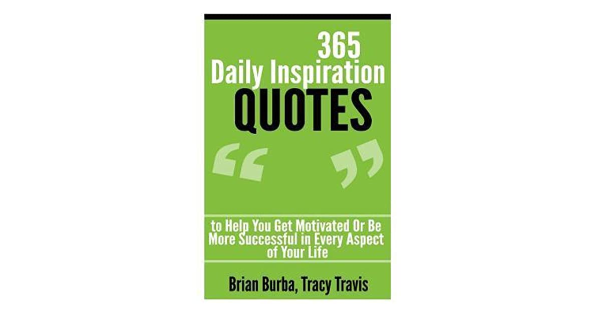 365 Daily Inspiration Quotes To Help You Get Motivated Or Be More