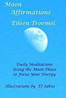 Moon Affirmations: Daily Meditations Using the Moon Phase to Focus Your Energy