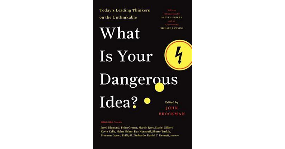 What Is Your Dangerous Idea? : Today's Leading Thinkers on