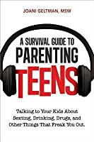 A Survival Guide to Parenting Teens: Talking to Your Kids about Sexting, Drinking, Drugs, Adn Other Things That Freak You Out