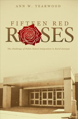 Fifteen Red Roses: The Challenge of Public School Integration in Rural Georgia Ann W. Yearwood