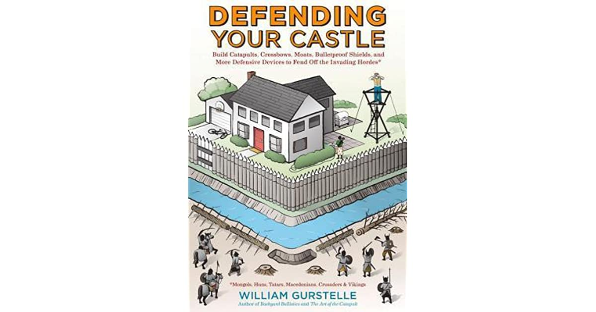 Defending your castle build catapults crossbows moats defending your castle build catapults crossbows moats bulletproof shields and more defensive devices to fend off the invading hordes by william fandeluxe Images