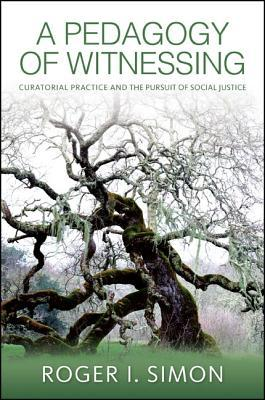 A Pedagogy of Witnessing: Curatorial Practice and the Pursuit of Social Justice