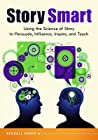 Story Smart: Using the Science of Story to Persuade, Influence, Inspire, and Teach