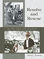 Resolve and Rescue: The True Story of Frances Drake and the Antislavery Movement