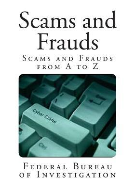 Scams and Frauds: Scams and Frauds from A to Z