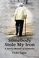 Somebody Stole My Iron: A Family Memoir of Demntia
