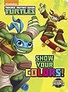 Show Your Colors! (Teenage Mutant Ninja Turtles: Half-Shell Heroes)