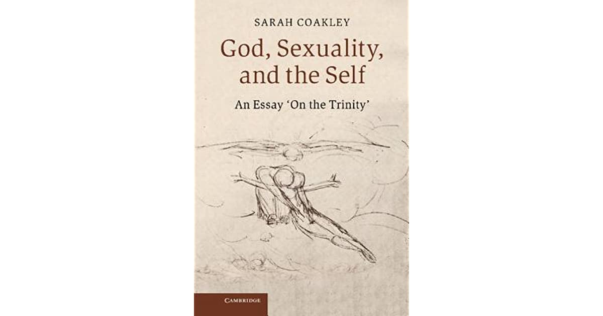 god sexuality and the self an essay on the trinity by sarah god sexuality and the self an essay on the trinity by sarah coakley