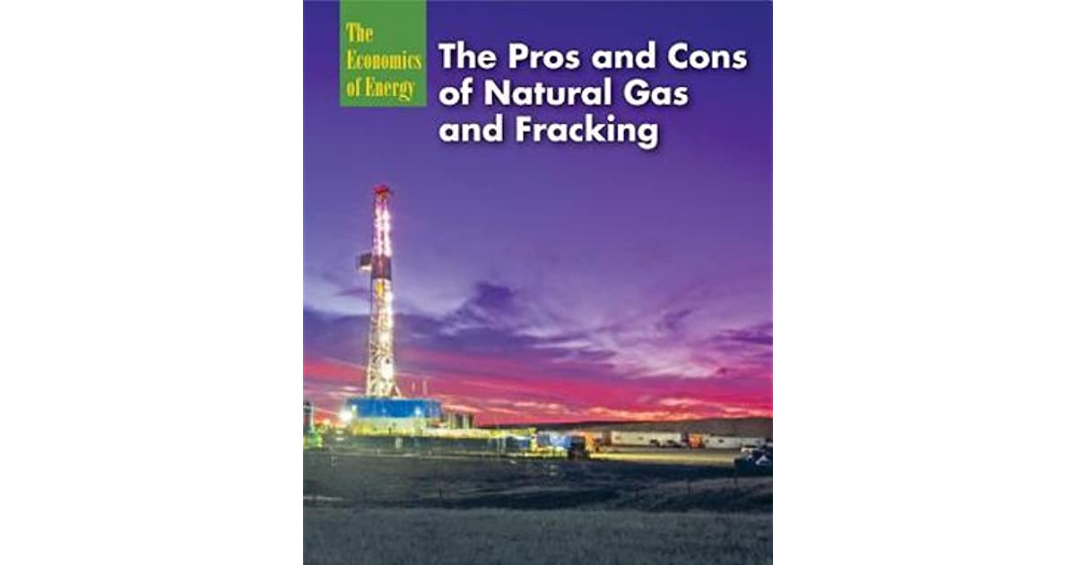 The Pros and Cons of Natural Gas and Fracking by Ruth ...