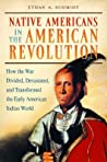 Native Americans in the American Revolution by Ethan A. Schmidt