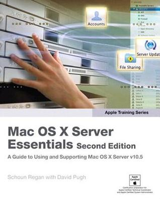 Mac OS X Server Essentials: A Guide to Using and Supporting Mac OS X SErver v10.5 (Apple Training Series)
