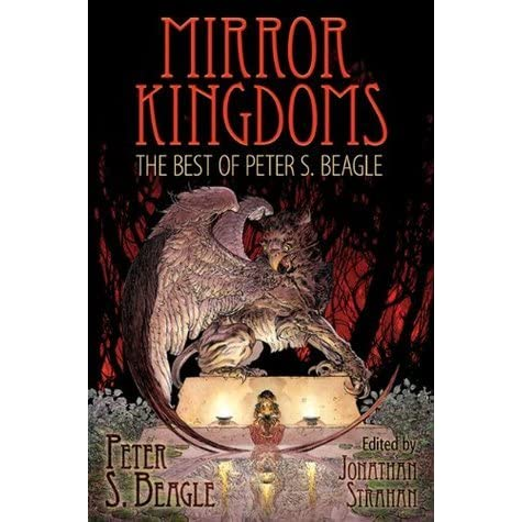 Mirror Kingdoms The Best Of Peter S Beagle By Peter S Beagle